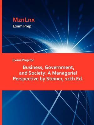 Exam Prep for Business, Government, and Society: A Managerial Perspective by Steiner, 11th Ed.