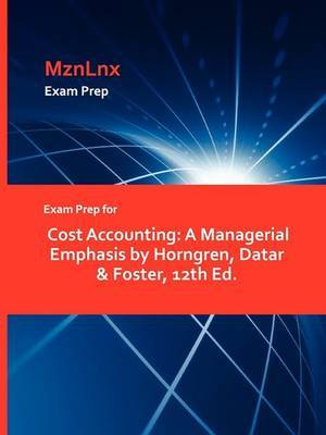 Exam Prep for Cost Accounting: A Managerial Emphasis by Horngren, Datar & Foster, 12th Ed.