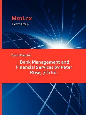 Exam Prep for Bank Management and Financial Services by Peter Rose, 7th Ed.