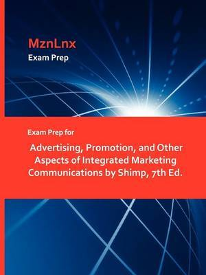 Exam Prep for Advertising, Promotion, and Other Aspects of Integrated Marketing Communications by Shimp, 7th Ed.