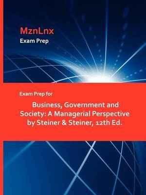 Exam Prep for Business, Government and Society: A Managerial Perspective by Steiner & Steiner, 12th Ed.