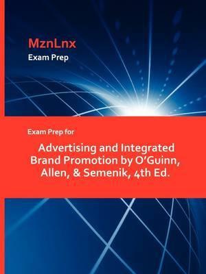 Exam Prep for Advertising and Integrated Brand Promotion by O'Guinn, Allen, & Semenik, 4th Ed.