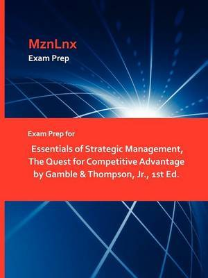 Exam Prep for Essentials of Strategic Management, the Quest for Competitive Advantage by Gamble & Thompson, JR., 1st Ed.