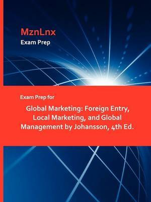 Exam Prep for Global Marketing: Foreign Entry, Local Marketing, and Global Management by Johansson, 4th Ed.