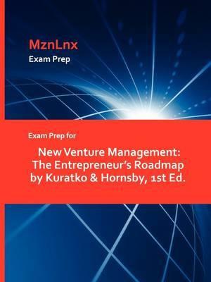 Exam Prep for New Venture Management: The Entrepreneur's Roadmap by Kuratko & Hornsby, 1st Ed.