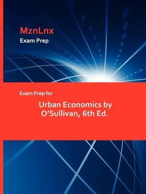 Exam Prep for Urban Economics by O'Sullivan, 6th Ed.