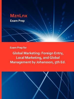Exam Prep for Global Marketing: Foreign Entry, Local Marketing, and Global Management by Johansson, 5th Ed.