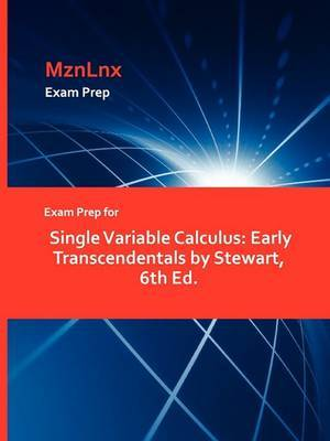 Exam Prep for Single Variable Calculus: Early Transcendentals by Stewart, 6th Ed.