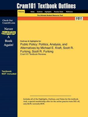 Outlines & Highlights for Public Policy  : Politics, Analysis, and Alternatives by Michael E. Kraft, Scott R. Furlong
