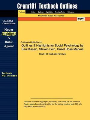 Outlines & Highlights for Social Psychology by Saul Kassin, Steven Fein, Hazel Rose Markus