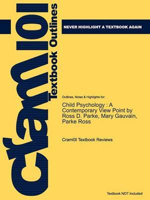 Outlines & Highlights for Child Psychology  : A Contemporary View Point by Ross D. Parke, Mary Gauvain