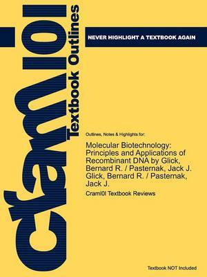 Outlines & Highlights for Molecular Biotechnology  : Principles and Applications of Recombinant DNA by Bernard R. Glick