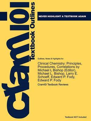 Outlines & Highlights for Clinical Chemistry  : Principles, Procedures, Correlations by Michael L. Bishop, Larry E. Schoeff, Edward P. Fody,