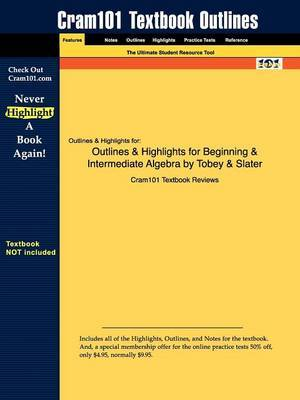 Outlines & Highlights for Beginning & Intermediate Algebra by Tobey & Slater