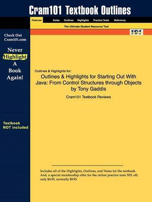 Outlines & Highlights for Starting Out with Java  : From Control Structures Through Objects by Tony Gaddis