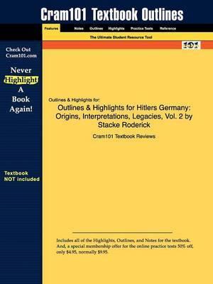Outlines & Highlights for Hitlers Germany  : Origins, Interpretations, Legacies, Vol. 2 by Stacke Roderick