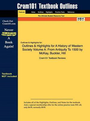 Outlines & Highlights for a History of Western Society Volume a  : From Antiquity to 1500 by McKay, Buckler, Hill