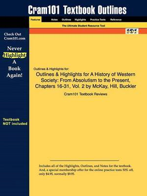 Outlines & Highlights for a History of Western Society  : From Absolutism to the Present, Chapters 16-31, Vol. 2 by McKay, Hill, Buckler