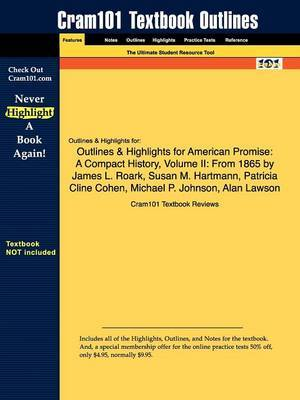 Outlines & Highlights for American Promise  : A Compact History, Volume II: From 1865 by James L. Roark, Susan M. Hartmann, Patricia Cline Cohen, Michael P. Johnson, Alan Lawson