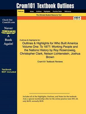 Outlines & Highlights for Who Built America? Volume One  : To 1877: Working People and the Nation's History by American Social History Project