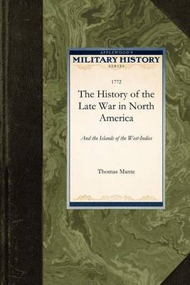 The History of the Late War in North AME: And the Islands of the West-Indies
