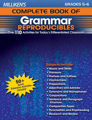 Milliken's Complete Book of Grammar Reproducibles - Grades 5-6: Over 110 Activities for Today's Differentiated Classroom
