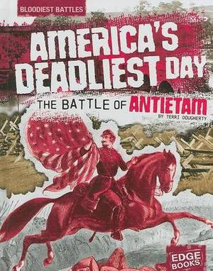 America's Deadliest Day: The Battle of Antietam