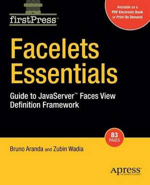 Facelets Essentials: Guide to Javaserver Faces View Definition Framework