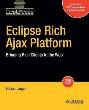 Eclipse Rich Ajax Platform: Bringing Rich Client to the Web: Bringing Rich Client into the Web