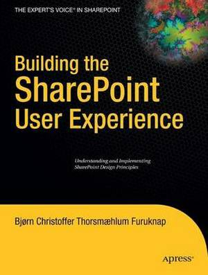 Building the SharePoint User Experience: Understanding and Implementing SharePoint Design Principles