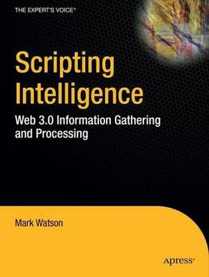 Scripting Intelligence: Web 3.0 Information Gathering and Processing