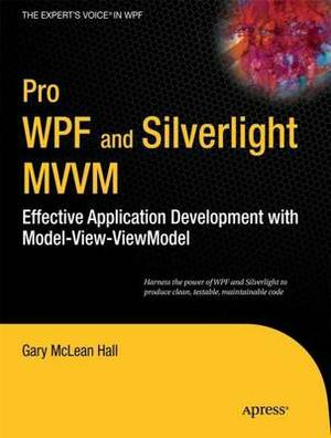 Pro WPF and Silverlight MWM: Effective Application Development with Model-View-Viewmodel