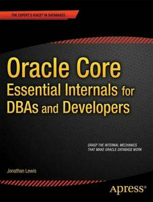 Oracle Core: Essential Internals for DBAs and Developers: Essential Internals for Troubleshooting
