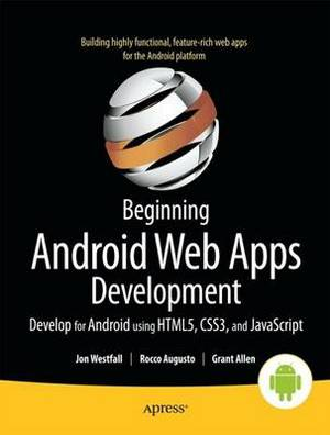 Beginning Android Web Apps Development: Develop for Android Using HTML5, CSS3, and JavaScript: Develop for Android Using HTML5, CSS3, JavaScript and More Web Standards