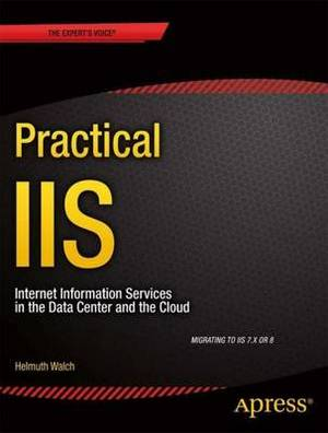 Practical Iis: Internet Information Services in the Data Center and the Cloud