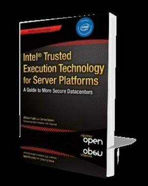 Intel Trusted Execution Technology for Server Platforms: A Guide to More Secure Datacenters