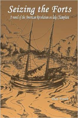 Seizing the Forts: A Novel of the Revolutionary War on Lake Champlain