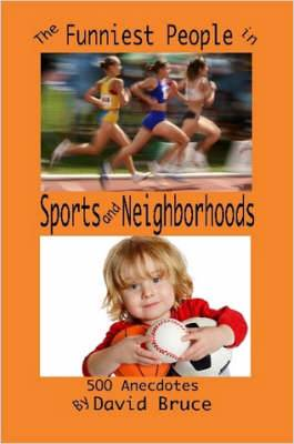 The Funniest People in Sports and Neighborhoods: 500 Anecdotes