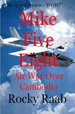 Mike Five Eight: Air War Over Cambodia