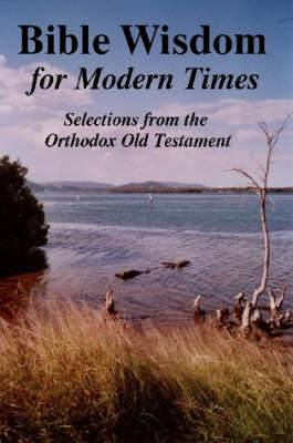 BIBLE WISDOM FOR MODERN TIMES: Selections from the Orthodox Old Testament