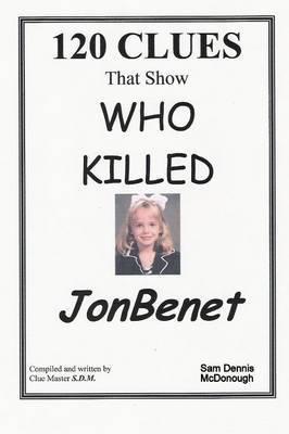 120 CLUES That Show WHO KILLED JONBENET