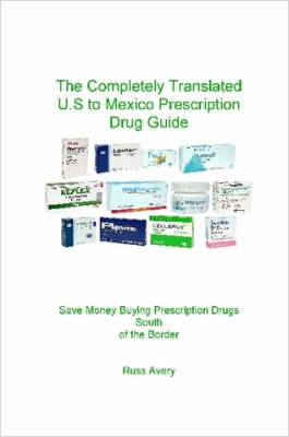 Completely Translated U.S. to Mexico Prescription Drug Guide