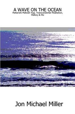 A Wave on the Ocean: Maharishi Mahesh Yogi, Transcendental Meditation, Mallory and Me