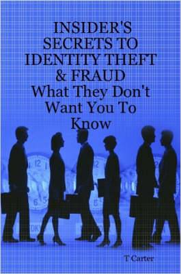 Insider's Secrets to Identity Theft & Fraud: What They Don't Want You To Know