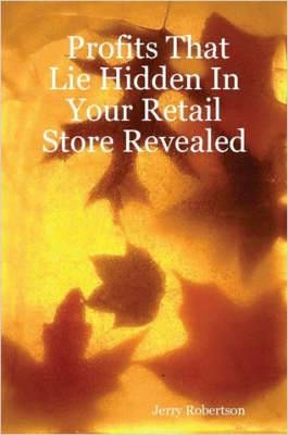 Profits That Lie Hidden In Your Retail Store Revealed