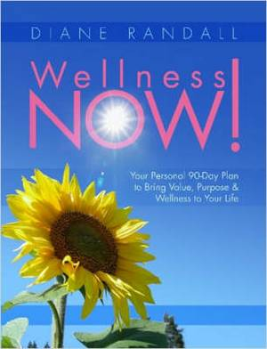 Wellness Now! Your Personal 90-Day Plan to Bring Value, Purpose & Wellness to Your Life