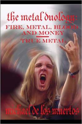 The Metal Duology: Fire, Metal, Blood and Money / True Metal