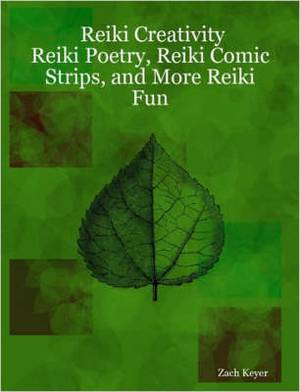 Reiki Creativity: Reiki Poetry, Reiki Comic Strips, and More Reiki Fun