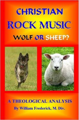 Christian Rock Music; Wolf or Sheep? A Theological Analysis.
