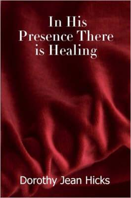 In His Presence There is Healing